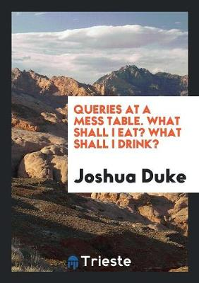 Queries at a Mess Table. What Shall I Eat? What Shall I Drink? (Paperback)