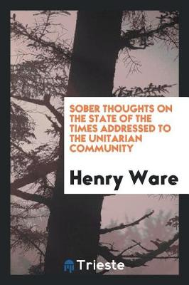 Sober Thoughts on the State of the Times Addressed to the Unitarian Community (Paperback)