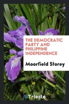 The Democratic Party and Philippine Independence (Paperback)