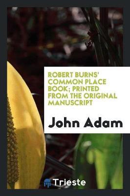 Robert Burns' Common Place Book; Printed from the Original Manuscript (Paperback)