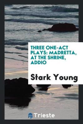 Three One-Act Plays: Madretta, at the Shrine, Addio (Paperback)