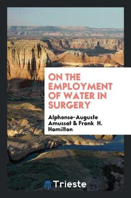 On the Employment of Water in Surgery (Paperback)
