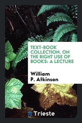 Text-Book Collection. on the Right Use of Books: A Lecture (Paperback)