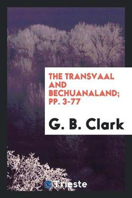 The Transvaal and Bechuanaland; Pp. 3-77 (Paperback)