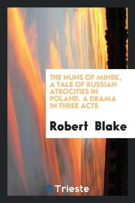 The Nuns of Minsk, a Tale of Russian Atrocities in Poland. a Drama in Three Acts (Paperback)