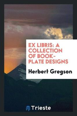 Ex Libris: A Collection of Book-Plate Designs (Paperback)