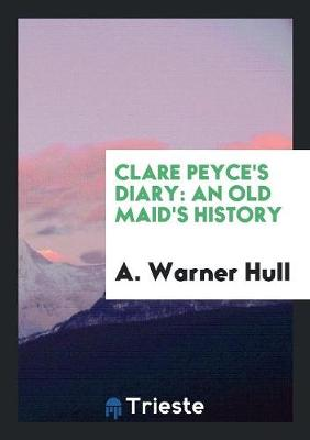 Clare Peyce's Diary: An Old Maid's History (Paperback)