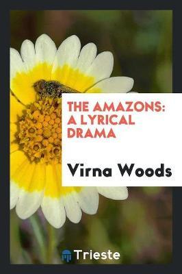 The Amazons: A Lyrical Drama (Paperback)