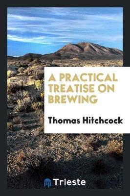 A Practical Treatise on Brewing (Paperback)