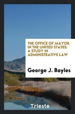 The Office of Mayor in the United States: A Study in Administrative Law (Paperback)