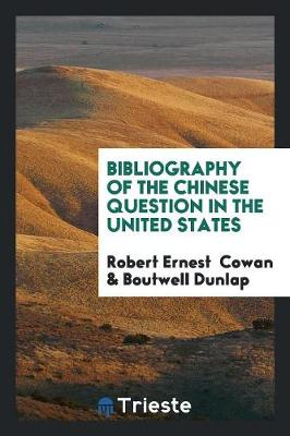 Bibliography of the Chinese Question in the United States (Paperback)
