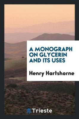 A Monograph on Glycerin and Its Uses (Paperback)