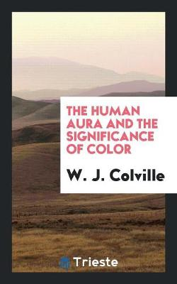 The Human Aura and the Significance of Color (Paperback)