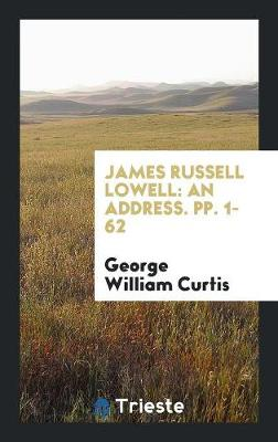 James Russell Lowell: An Address. Pp. 1-62 (Paperback)