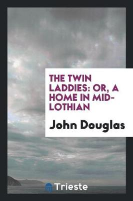 The Twin Laddies: Or, a Home in Mid-Lothian (Paperback)