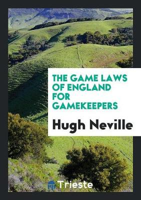 The Game Laws of England for Gamekeepers (Paperback)
