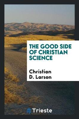 The Good Side of Christian Science (Paperback)