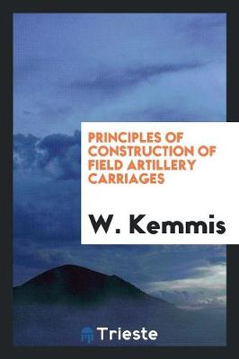 Principles of Construction of Field Artillery Carriages (Paperback)