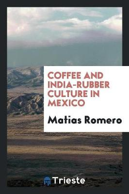 Coffee and India-Rubber Culture in Mexico (Paperback)