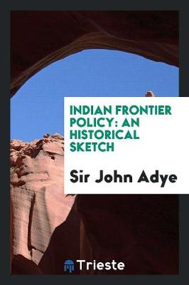 Indian Frontier Policy: An Historical Sketch (Paperback)