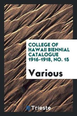 College of Hawaii Biennial Catalogue 1916-1918, No. 15 (Paperback)