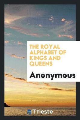 The Royal Alphabet of Kings and Queens (Paperback)