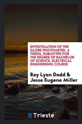 Investigation of the Globe Photometer: A Thesis, Submitted for the Degree of Bachelor of Science, Electrical Engineering Course (Paperback)