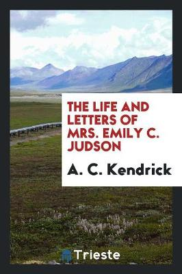 The Life and Letters of Mrs. Emily C. Judson (Paperback)