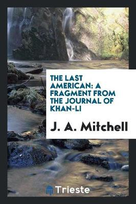 The Last American: A Fragment from the Journal of Khan-Li (Paperback)