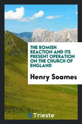 The Romish Reaction and Its Present Operation on the Church of England (Paperback)