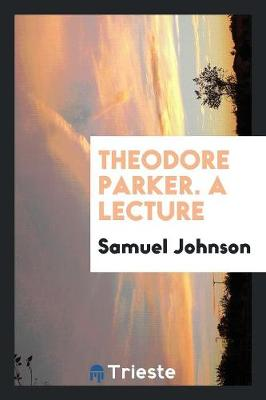 Theodore Parker. a Lecture (Paperback)