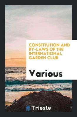 Constitution and By-Laws of the International Garden Club (Paperback)