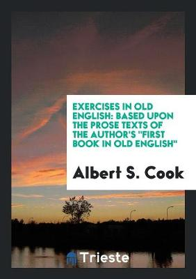 Exercises in Old English Based Upon the Prose Texts of the Author's First Book in Old English (Paperback)