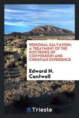 Personal Salvation; A Treatment of the Doctrines of Conversion and Christian Experience (Paperback)