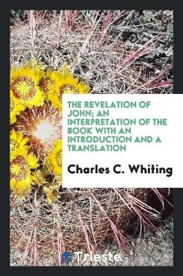 The Revelation of John; An Interpretation of the Book with an Introduction and a Translation (Paperback)