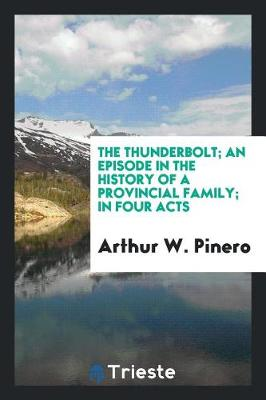 The Thunderbolt; An Episode in the History of a Provincial Family; In Four Acts (Paperback)