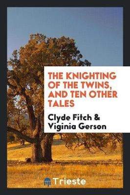 The Knighting of the Twins, and Ten Other Tales (Paperback)