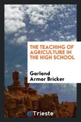 The Teaching of Agriculture in the High School (Paperback)