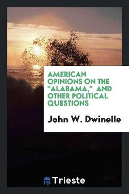 American Opinions on the Alabama: And Other Political Questions (Paperback)