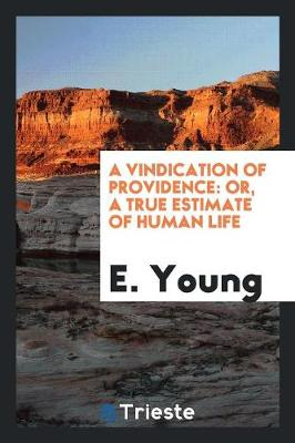 A Vindication of Providence: Or, a True Estimate of Human Life (Paperback)