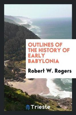 Outlines of the History of Early Babylonia (Paperback)