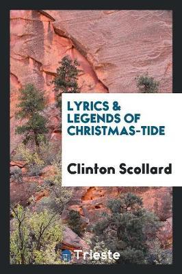 Lyrics & Legends of Christmas-Tide (Paperback)