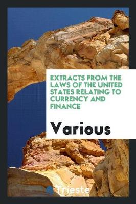 Extracts from the Laws of the United States Relating to Currency and Finance (Paperback)