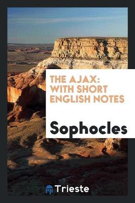 The Ajax: With Short English Notes (Paperback)