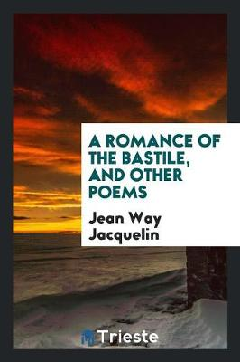 A Romance of the Bastile, and Other Poems (Paperback)