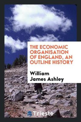 The Economic Organisation of England, an Outline History (Paperback)