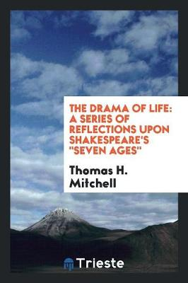 The Drama of Life: A Series of Reflections Upon Shakespeare's Seven Ages (Paperback)