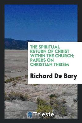 The Spiritual Return of Christ Within the Church; Papers on Christian Theism (Paperback)
