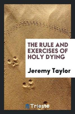 The Rule and Exercises of Holy Dying (Paperback)