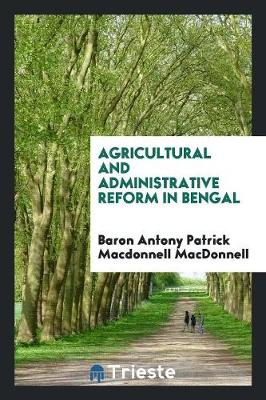 Agricultural and Administrative Reform in Bengal (Paperback)